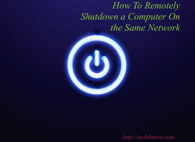 How To Remotely Shutdown a Computer On the Same Network