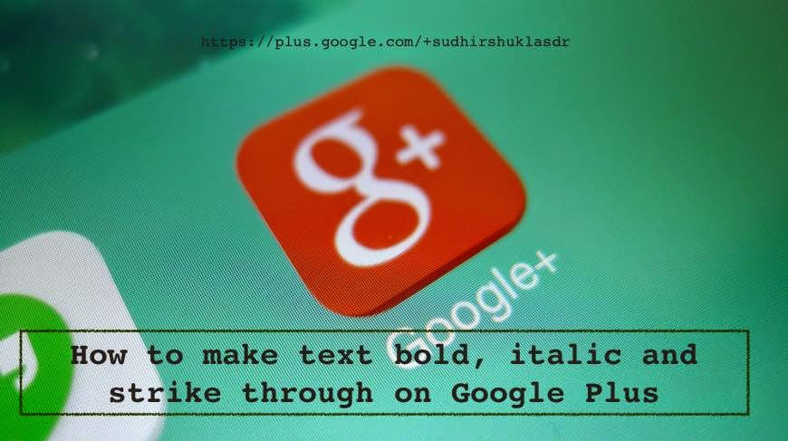Make bold, italic and strikethrough text formats on Google Plus