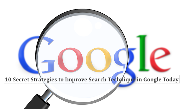 10 Secret Strategies to Improve Search Technique in Google